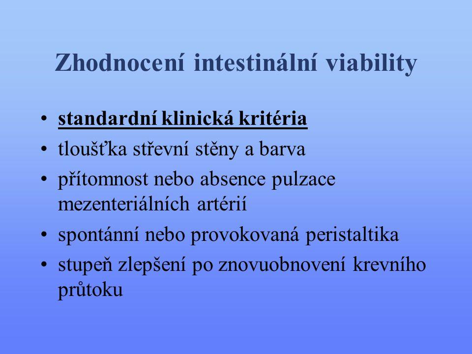 Zhodnocení intestinální viability •standardní klinická kritéria •tloušťka střevní stěny a barva •přítomnost nebo absence pulzace mezenteriálních artér