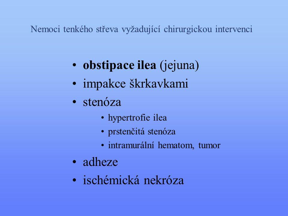 Nemoci tenkého střeva vyžadující chirurgickou intervenci •obstipace ilea (jejuna) •impakce škrkavkami •stenóza •hypertrofie ilea •prstenčitá stenóza •