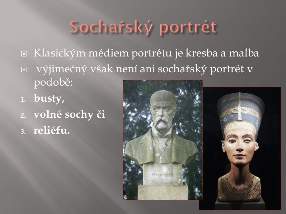  Klasickým médiem portrétu je kresba a malba  výjimečný však není ani sochařský portrét v podobě: 1. busty, 2. volné sochy či 3. reliéfu.
