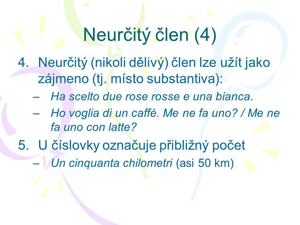 D ělivý člen (1) •Neurčitý člen je současně číslovka (uno), proto se používá pouze u počitatelných jmen.