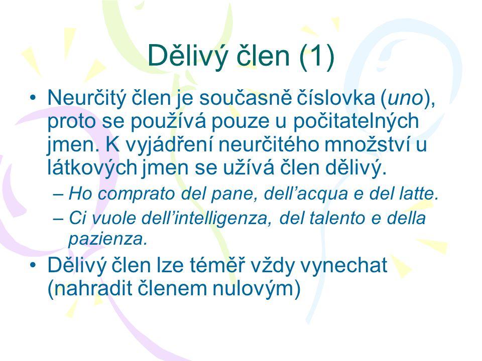 D ělivý – neurčitý člen •Tvary PL dei, degli, delle formálně odpovídají členu dělivému, ale funkčně jde o plurál členu neurčitého (cf.