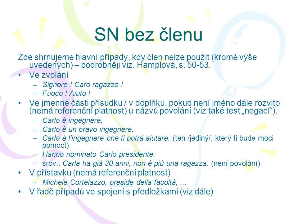 Neužití členu po předložce (1) •DI: různé případy, zejm.: –struktura N-di-N, kde druhý člen blíže určuje první na obdobném principu, jako adjektivum •anello d'oro, sedia di legno, libro di geografia –po kvantifikátorech (byl by tam člen dělivý, který je s předložkou DI nekompatibilní) •pieno di pulci, un chilo di carne, un po' di pane •DA: podobně jako DI (bod 1) •salla da pranzo, abito da viaggio, scarpe da tennis, vino da pasto...