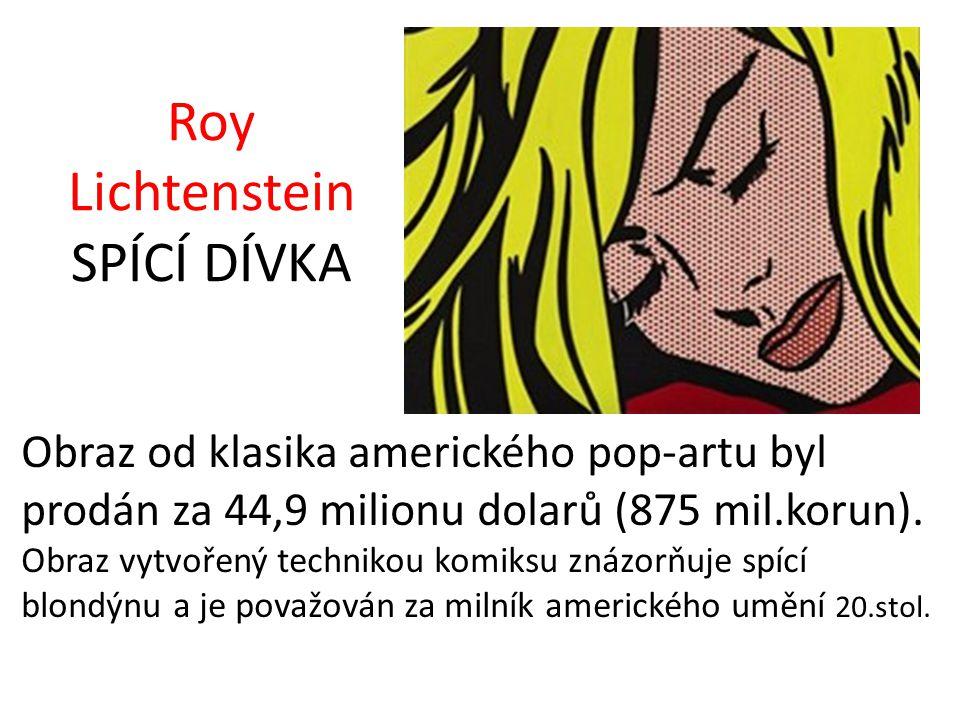 Roy Lichtenstein SPÍCÍ DÍVKA Obraz od klasika amerického pop-artu byl prodán za 44,9 milionu dolarů (875 mil.korun). Obraz vytvořený technikou komiksu