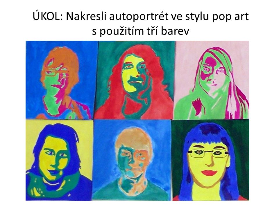 ÚKOL: Nakresli autoportrét ve stylu pop art s použitím tří barev