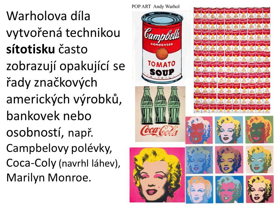 Warholova díla vytvořená technikou sítotisku často zobrazují opakující se řady značkových amerických výrobků, bankovek nebo osobností, např. Campbelov