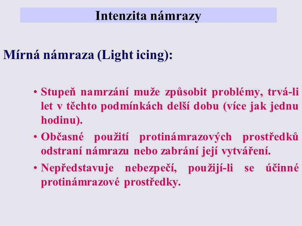 Intenzita námrazy Mírná námraza (Light icing): •Stupeň namrzání muže způsobit problémy, trvá-li let v těchto podmínkách delší dobu (více jak jednu hodinu).