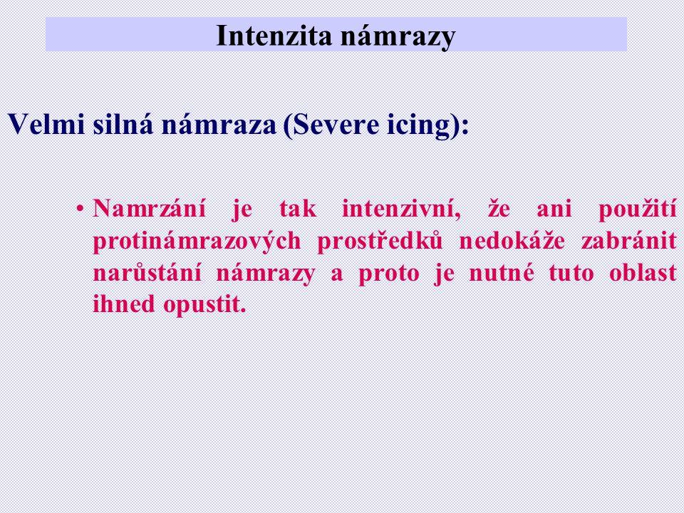 Intenzita námrazy Velmi silná námraza (Severe icing): •Namrzání je tak intenzivní, že ani použití protinámrazových prostředků nedokáže zabránit narůst