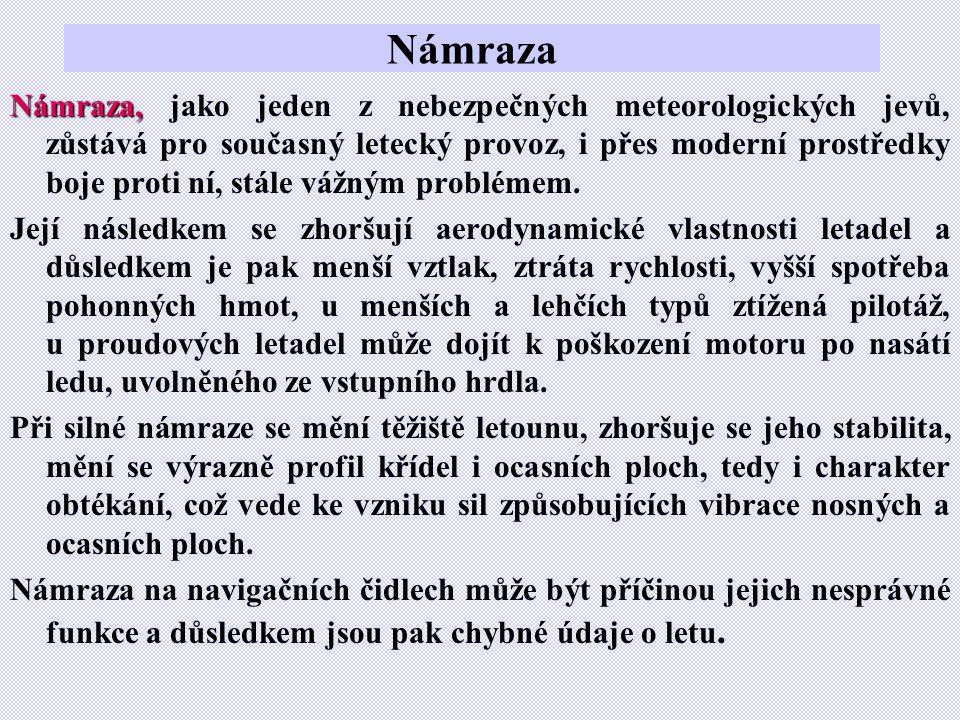 Námraza Námraza, Námraza, jako jeden z nebezpečných meteorologických jevů, zůstává pro současný letecký provoz, i přes moderní prostředky boje proti n
