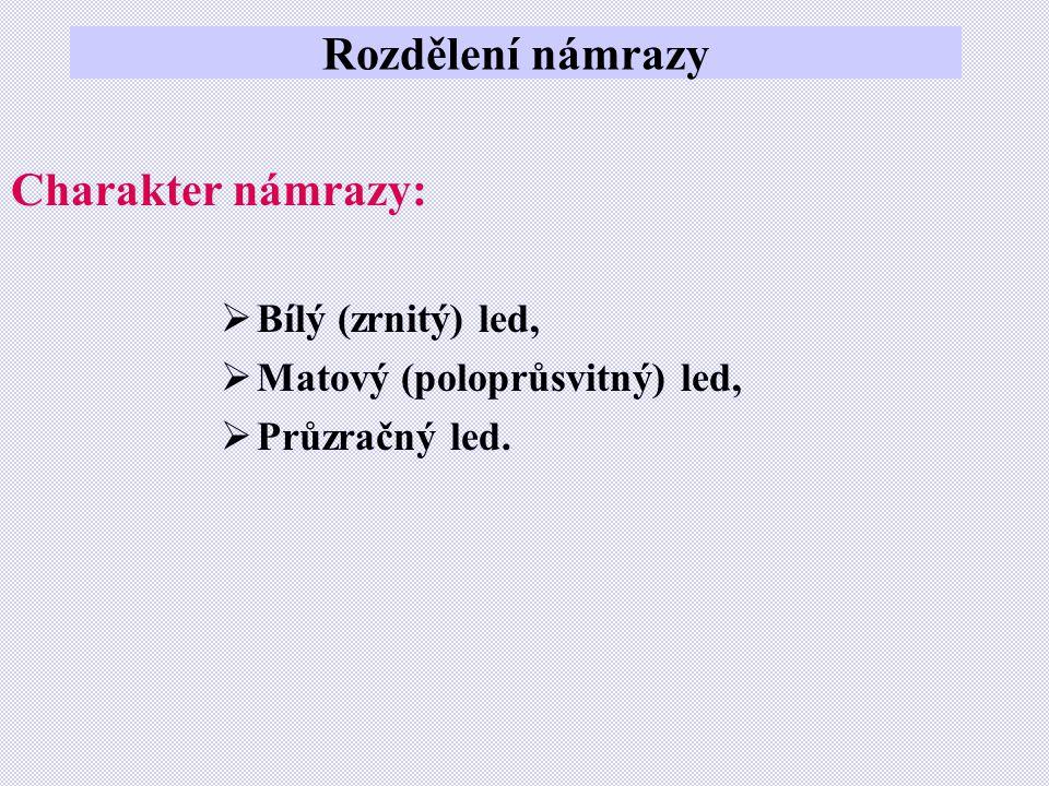 Rozdělení námrazy Charakter námrazy:  Bílý (zrnitý) led,  Matový (poloprůsvitný) led,  Průzračný led.