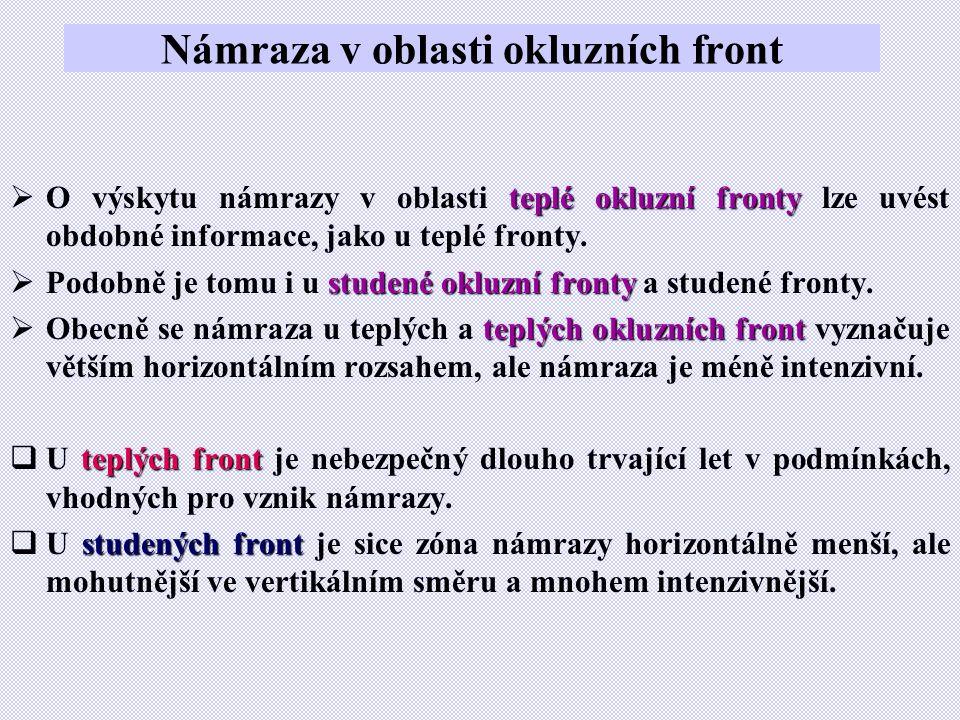 Námraza v oblasti okluzních front teplé okluzní fronty  O výskytu námrazy v oblasti teplé okluzní fronty lze uvést obdobné informace, jako u teplé fr
