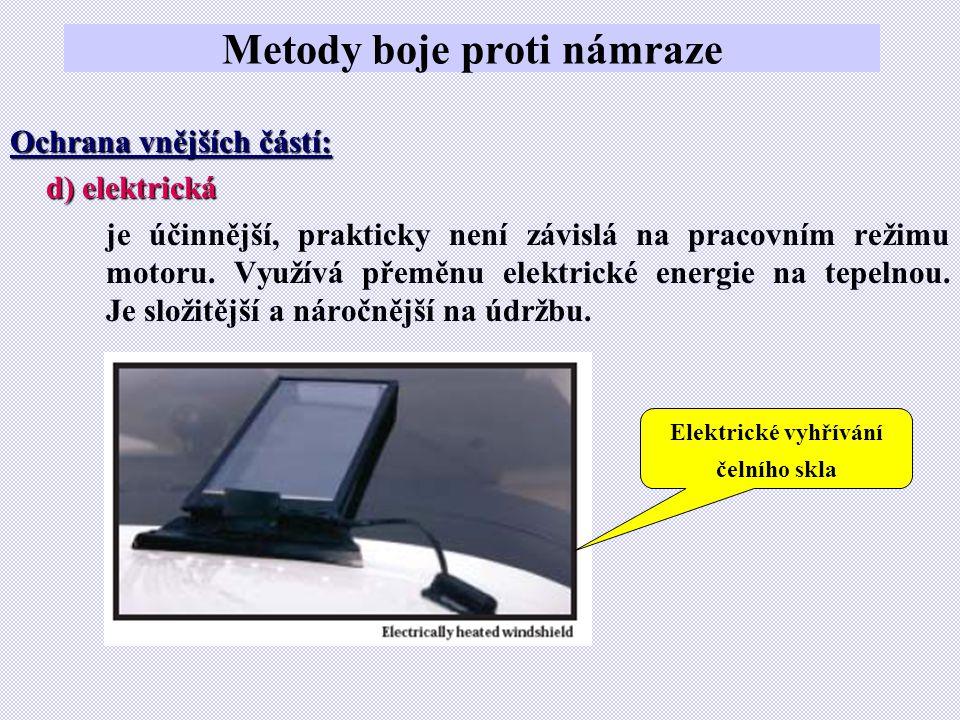 Metody boje proti námraze Ochrana vnějších částí: d) elektrická je účinnější, prakticky není závislá na pracovním režimu motoru. Využívá přeměnu elekt