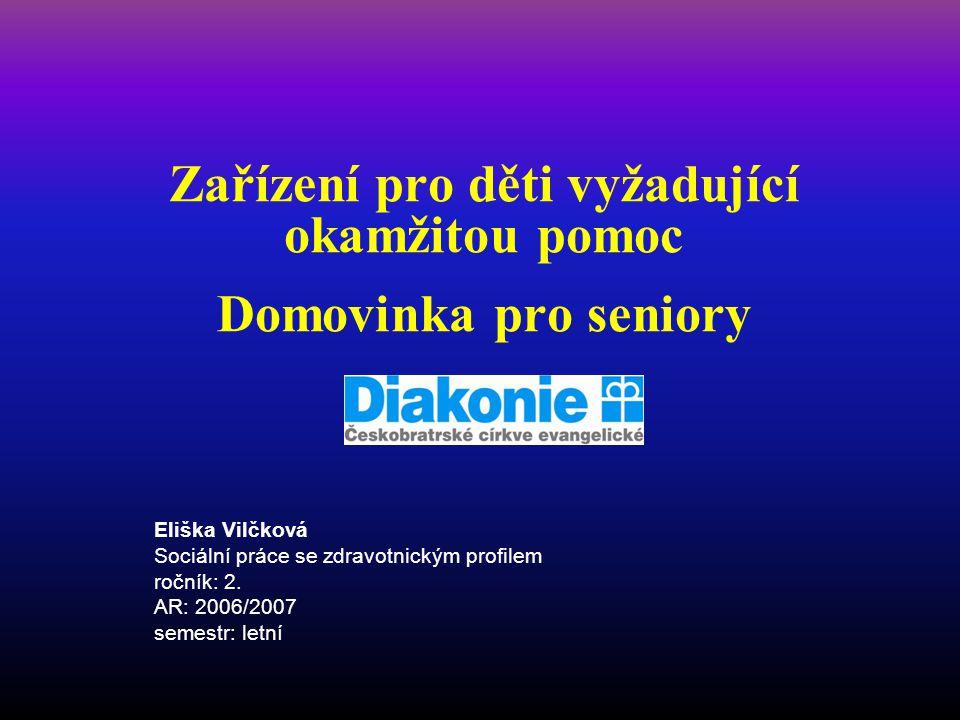 Zařízení pro děti vyžadující okamžitou pomoc Domovinka pro seniory Eliška Vilčková Sociální práce se zdravotnickým profilem ročník: 2. AR: 2006/2007 s