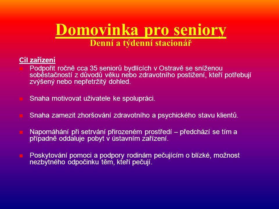 Domovinka pro seniory Denní a týdenní stacionář Cíl zařízení  Podpořit ročně cca 35 seniorů bydlících v Ostravě se sníženou soběstačností z důvodů vě