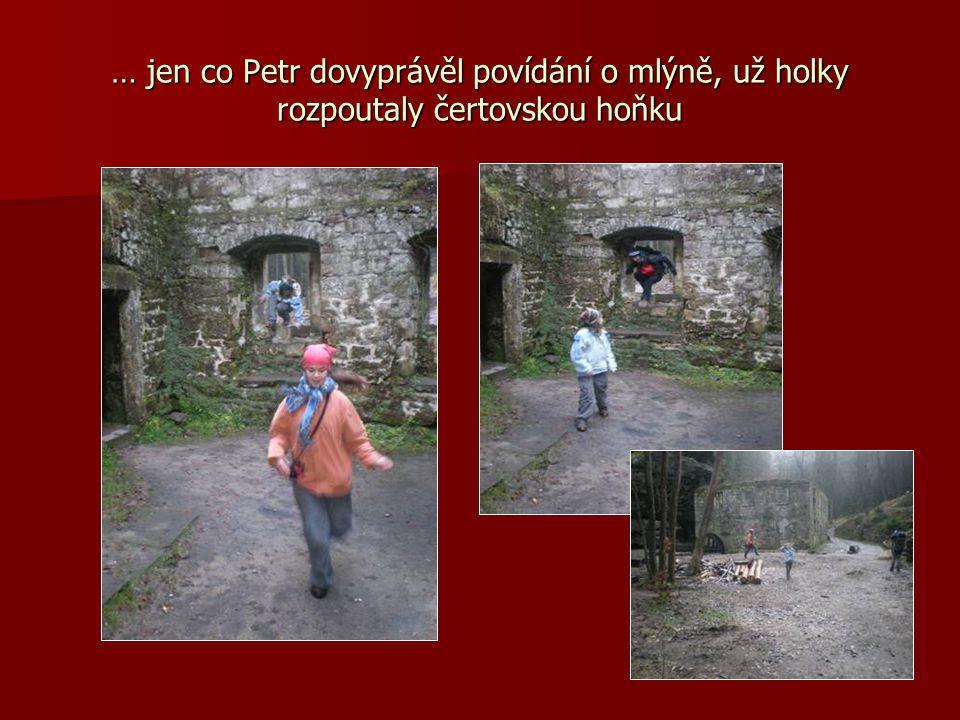 … jen co Petr dovyprávěl povídání o mlýně, už holky rozpoutaly čertovskou hoňku
