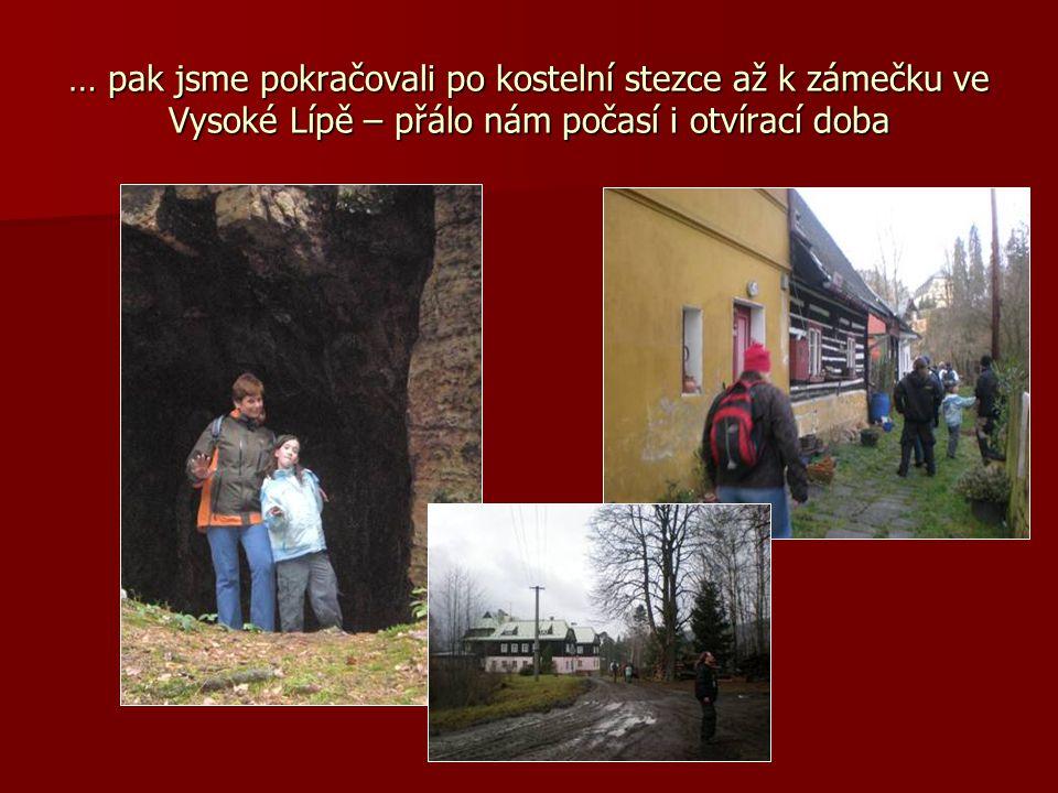 … pak jsme pokračovali po kostelní stezce až k zámečku ve Vysoké Lípě – přálo nám počasí i otvírací doba