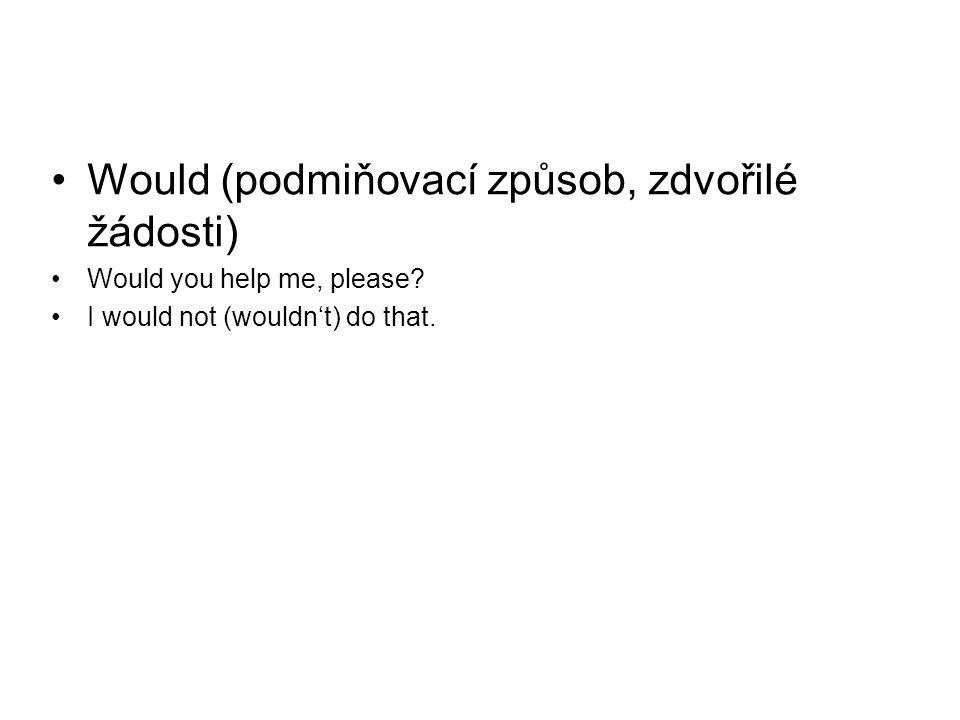 •Would (podmiňovací způsob, zdvořilé žádosti) •Would you help me, please.