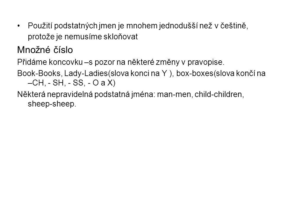 •Použití podstatných jmen je mnohem jednodušší než v češtině, protože je nemusíme skloňovat Množné číslo Přidáme koncovku –s pozor na některé změny v pravopise.