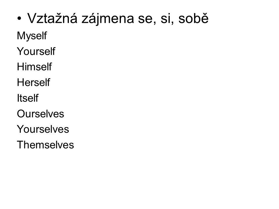 •Vztažná zájmena se, si, sobě Myself Yourself Himself Herself Itself Ourselves Yourselves Themselves