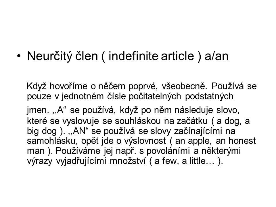 •Neurčitý člen ( indefinite article ) a/an Když hovoříme o něčem poprvé, všeobecně.