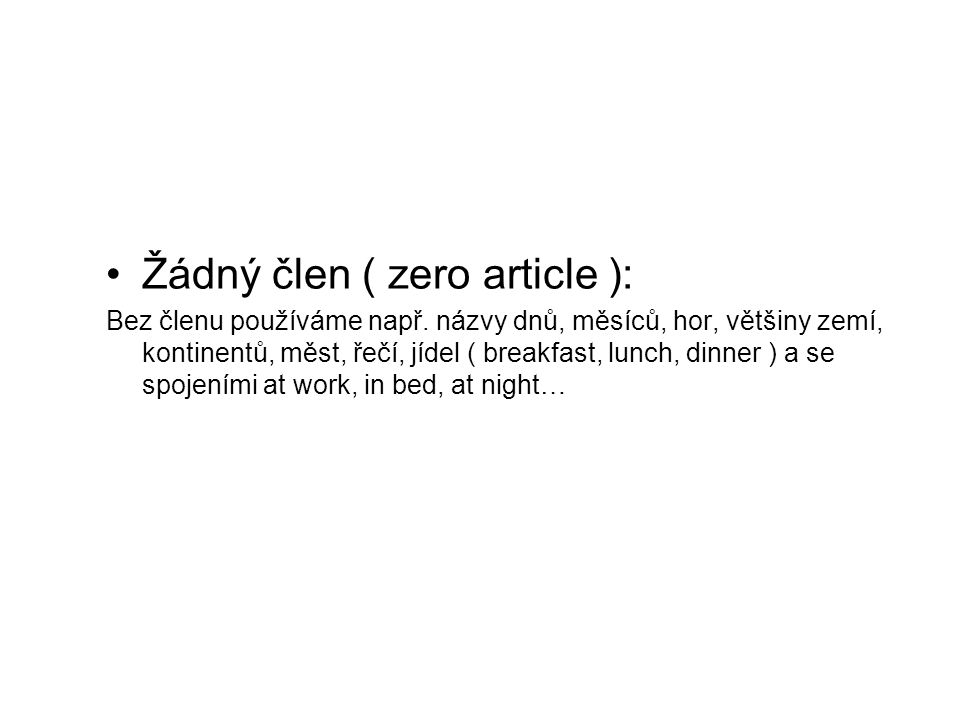 •Žádný člen ( zero article ): Bez členu používáme např.
