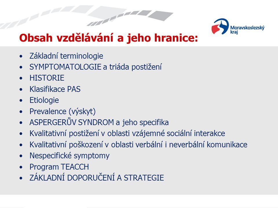Obsah vzdělávání a jeho hranice: •Základní terminologie •SYMPTOMATOLOGIE a triáda postižení •HISTORIE •Klasifikace PAS •Etiologie •Prevalence (výskyt)
