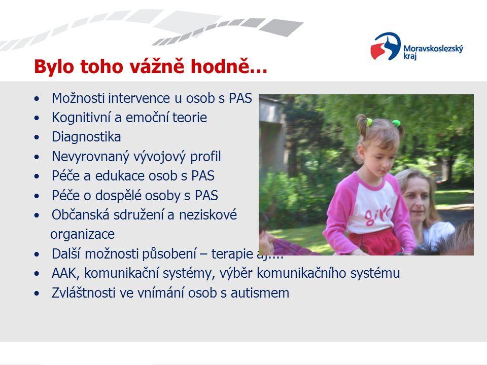 Bylo toho vážně hodně… •Možnosti intervence u osob s PAS •Kognitivní a emoční teorie •Diagnostika •Nevyrovnaný vývojový profil •Péče a edukace osob s