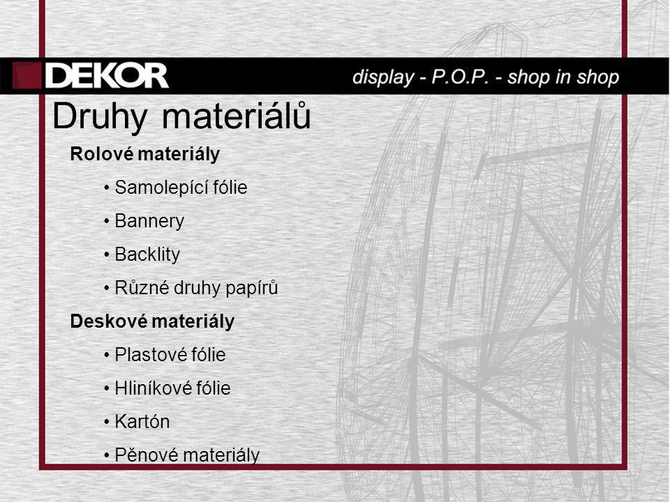 Druhy materiálů Rolové materiály • Samolepící fólie • Bannery • Backlity • Různé druhy papírů Deskové materiály • Plastové fólie • Hliníkové fólie • K