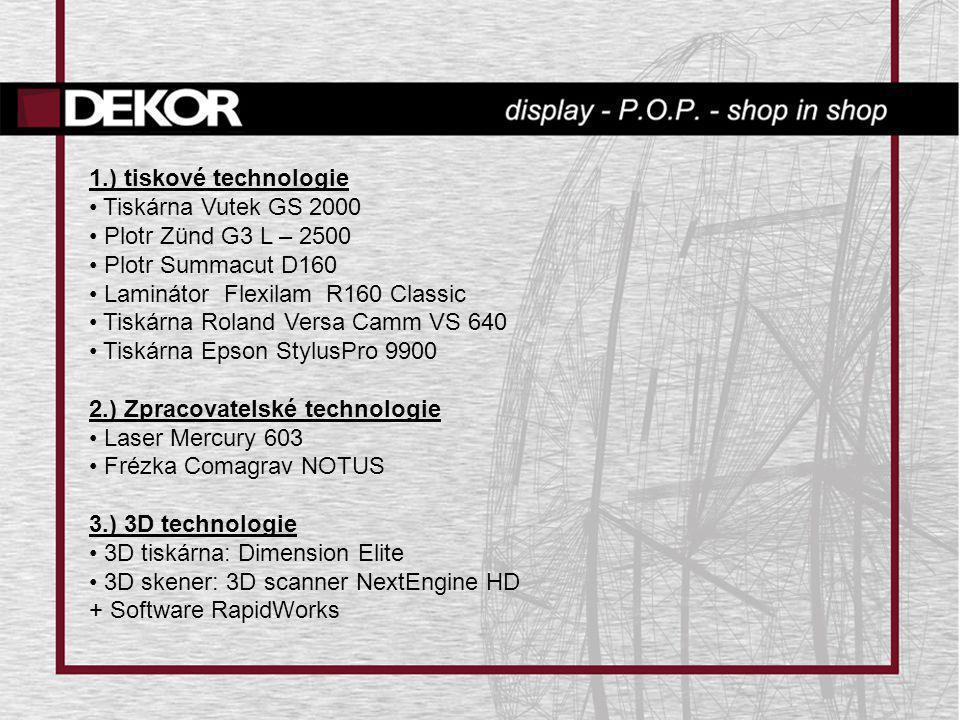 1.) tiskové technologie • Tiskárna Vutek GS 2000 • Plotr Zünd G3 L – 2500 • Plotr Summacut D160 • Laminátor Flexilam R160 Classic • Tiskárna Roland Ve