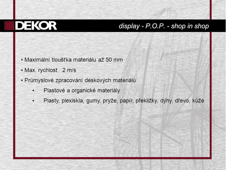 • Maximální tloušťka materiálu až 50 mm • Max. rychlost 2 m/s • Průmyslové zpracování deskových materiálů • Plastové a organické materiály • Plasty, p