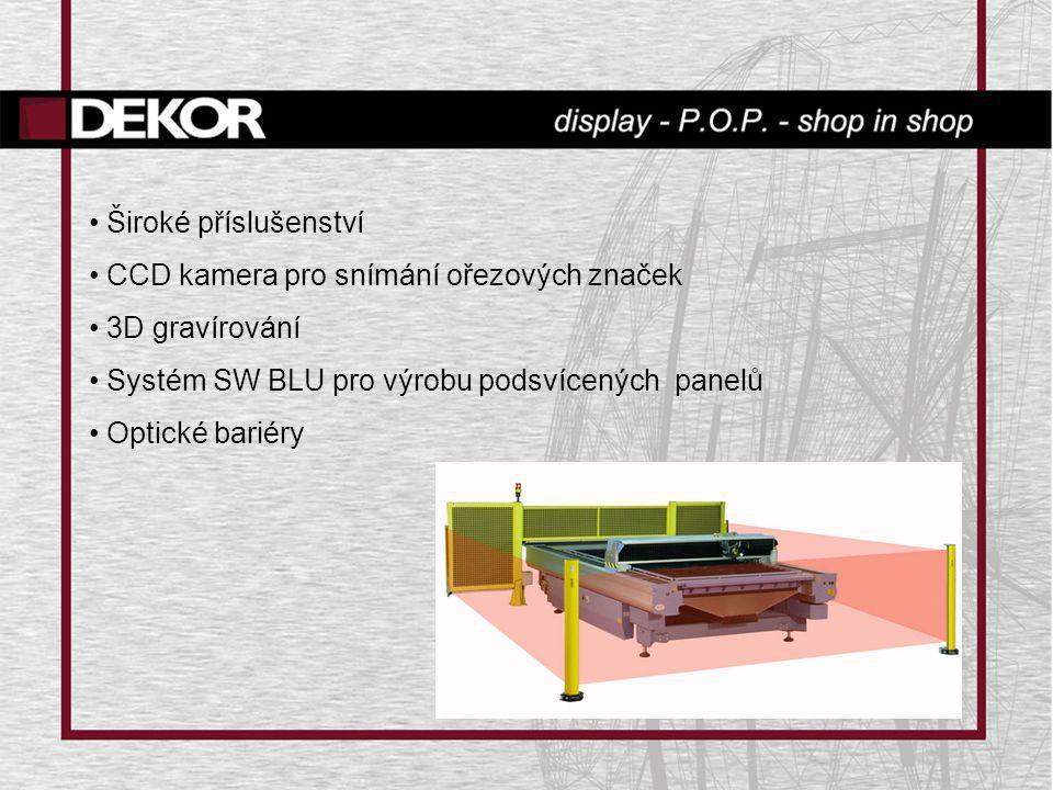 • Široké příslušenství • CCD kamera pro snímání ořezových značek • 3D gravírování • Systém SW BLU pro výrobu podsvícených panelů • Optické bariéry