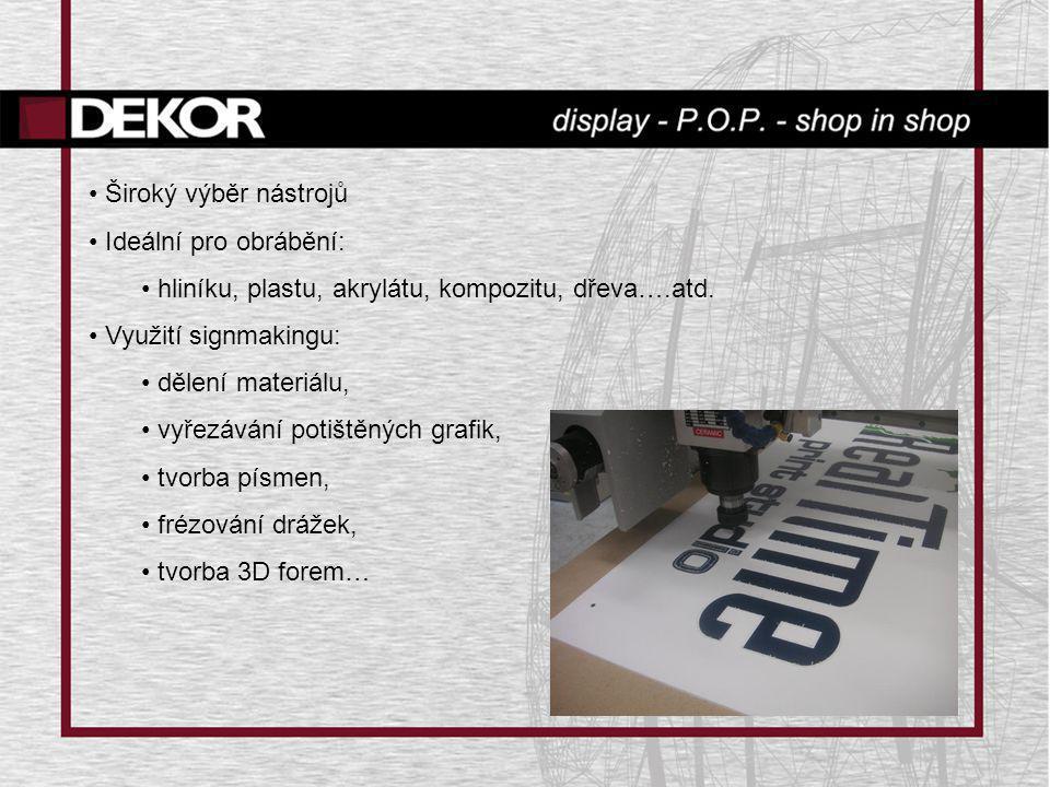 • Široký výběr nástrojů • Ideální pro obrábění: • hliníku, plastu, akrylátu, kompozitu, dřeva….atd. • Využití signmakingu: • dělení materiálu, • vyřez