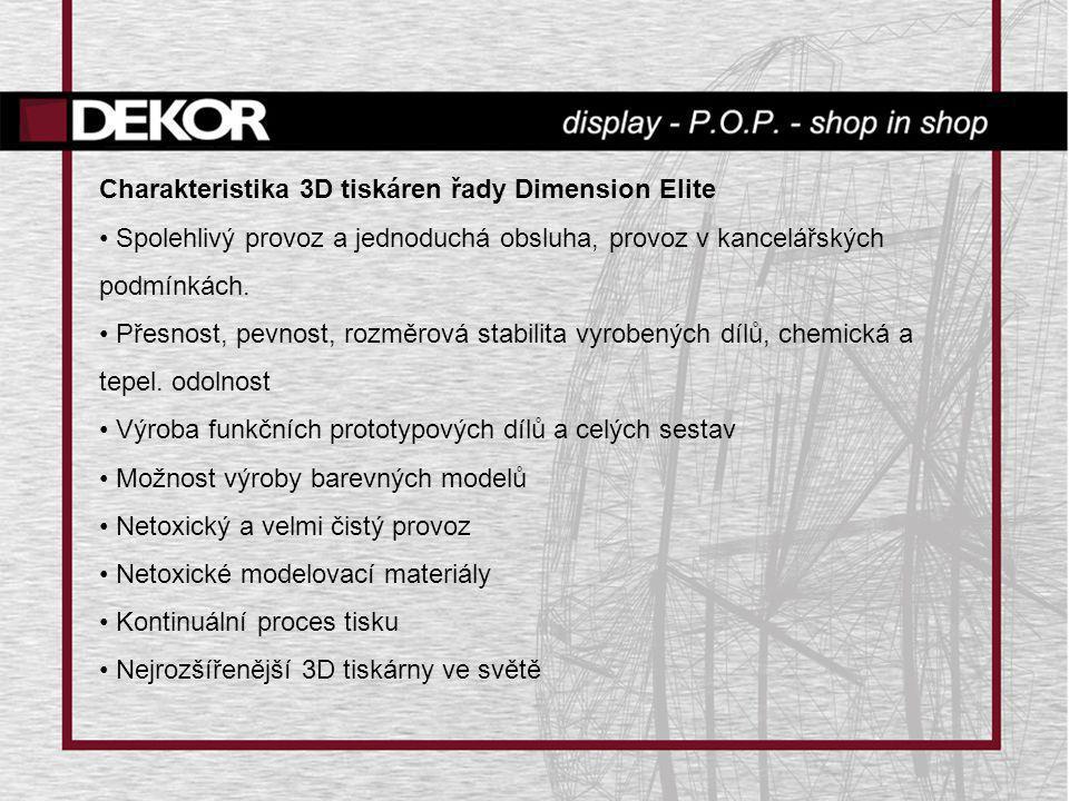 Charakteristika 3D tiskáren řady Dimension Elite • Spolehlivý provoz a jednoduchá obsluha, provoz v kancelářských podmínkách. • Přesnost, pevnost, roz