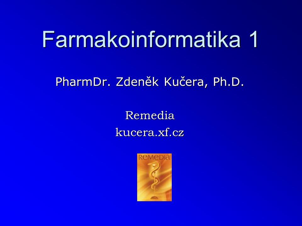 Farmakoinformatika 1 PharmDr. Zdeněk Kučera, Ph.D. Remediakucera.xf.cz