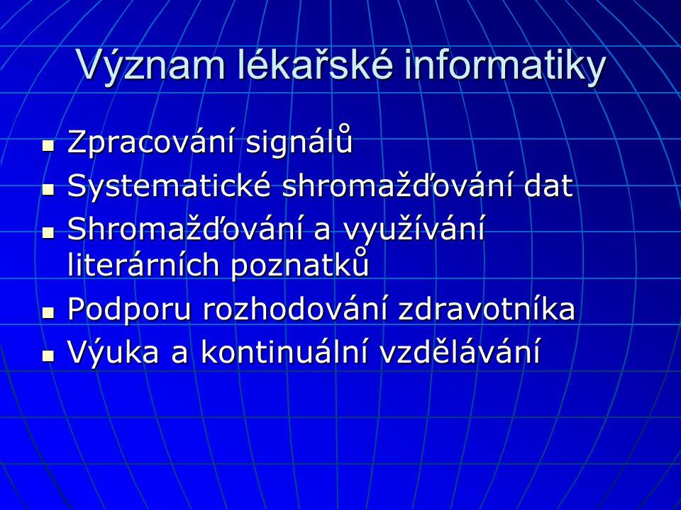 Význam lékařské informatiky  Zpracování signálů  Systematické shromažďování dat  Shromažďování a využívání literárních poznatků  Podporu rozhodování zdravotníka  Výuka a kontinuální vzdělávání