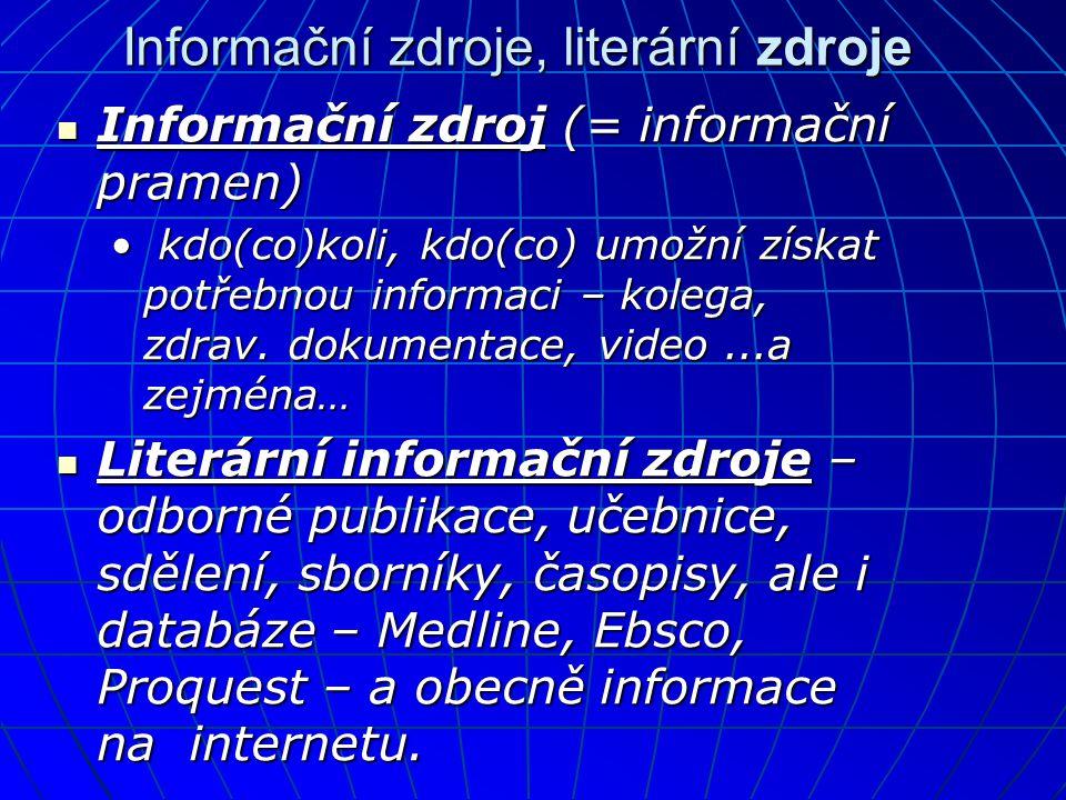 Informační zdroje, literární zdroje  Informační zdroj (= informační pramen) • kdo(co)koli, kdo(co) umožní získat potřebnou informaci – kolega, zdrav.
