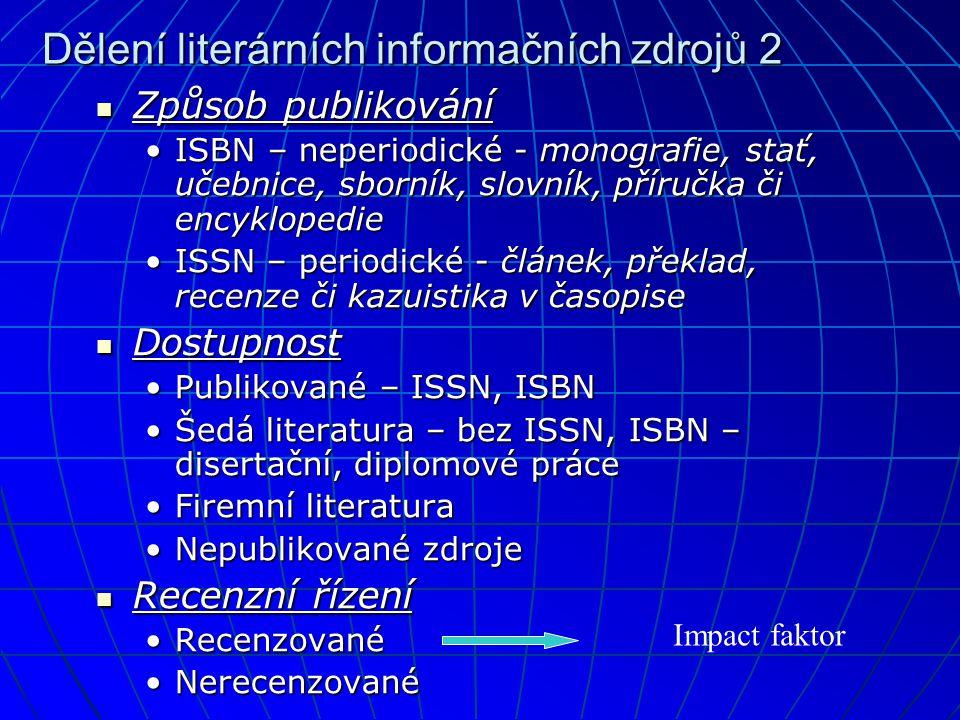 Dělení literárních informačních zdrojů 2  Způsob publikování •ISBN – neperiodické - monografie, stať, učebnice, sborník, slovník, příručka či encyklo