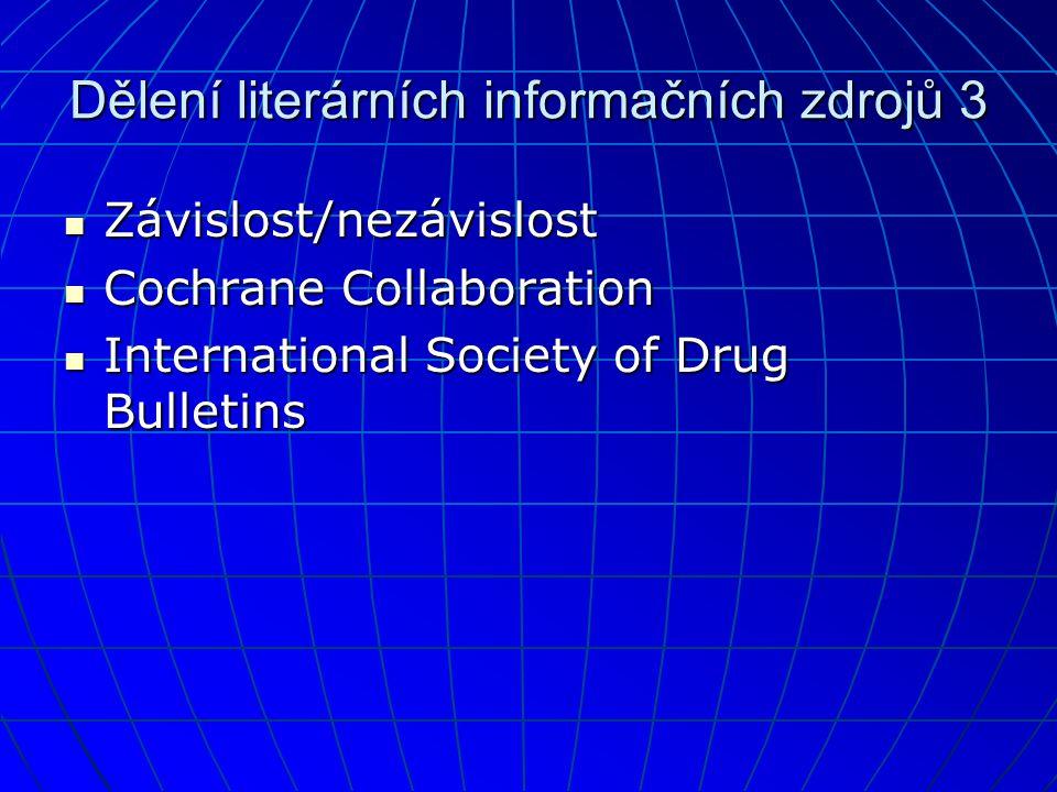 Dělení literárních informačních zdrojů 3  Závislost/nezávislost  Cochrane Collaboration  International Society of Drug Bulletins