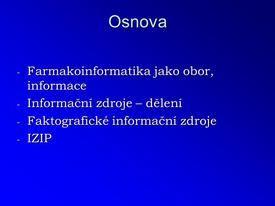Osnova - Farmakoinformatika jako obor, informace - Informační zdroje – dělení - Faktografické informační zdroje - IZIP