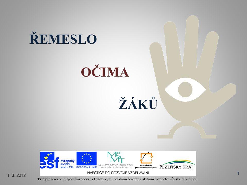 ŘEMESLO OČIMA ŽÁKŮ Tato prezentace je spolufinancována Evropským sociálním fondem a státním rozpočtem České republiky. 1. 3. 2012 1