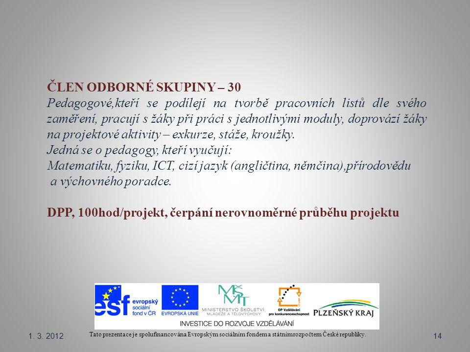 Tato prezentace je spolufinancována Evropským sociálním fondem a státním rozpočtem České republiky. ČLEN ODBORNÉ SKUPINY – 30 Pedagogové,kteří se podí