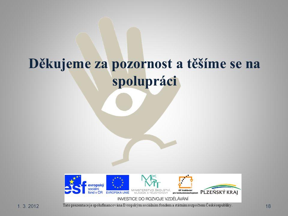 Děkujeme za pozornost a těšíme se na spolupráci Tato prezentace je spolufinancována Evropským sociálním fondem a státním rozpočtem České republiky.