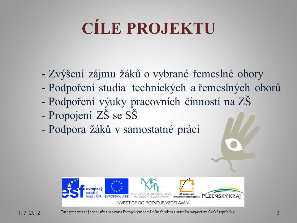 CÍLE PROJEKTU Tato prezentace je spolufinancována Evropským sociálním fondem a státním rozpočtem České republiky. - Zvýšení zájmu žáků o vybrané řemes