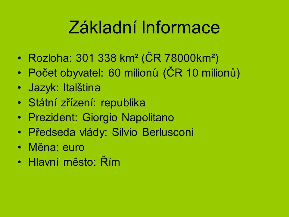Základní Informace •Rozloha: 301 338 km² (ČR 78000km²) •Počet obyvatel: 60 milionů (ČR 10 milionů) •Jazyk: Italština •Státní zřízení: republika •Prezi