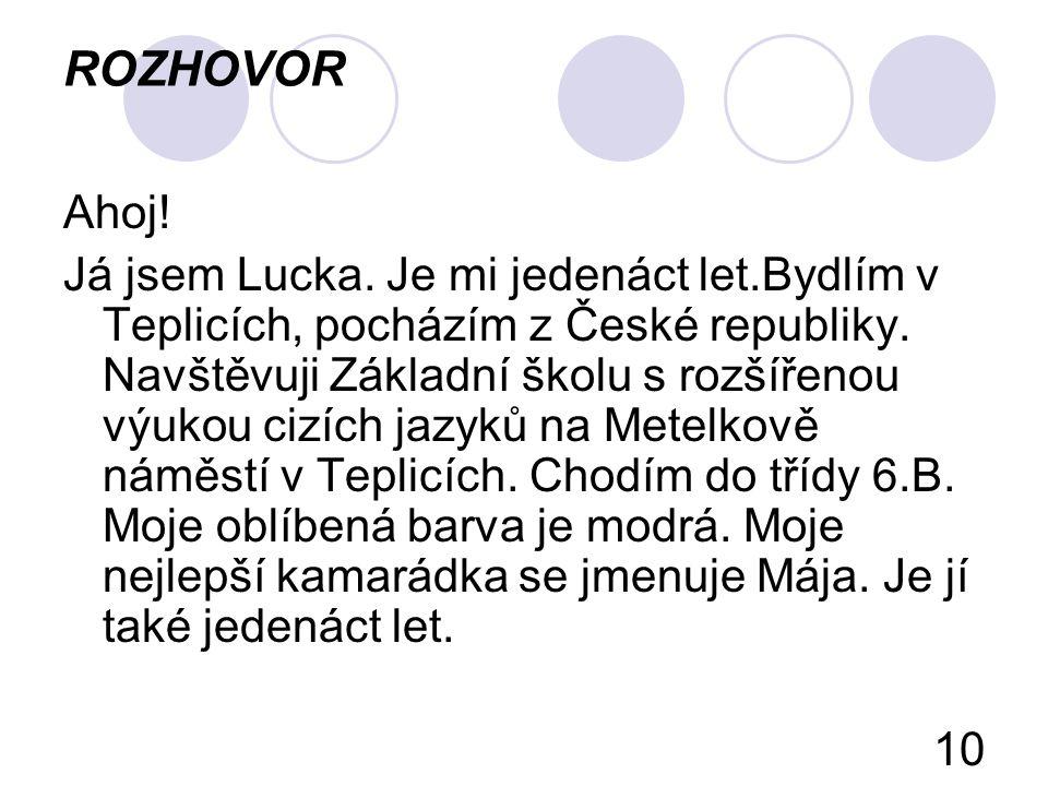 ROZHOVOR Ahoj.Já jsem Lucka. Je mi jedenáct let.Bydlím v Teplicích, pocházím z České republiky.