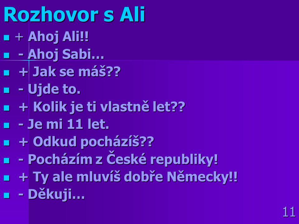 Rozhovor s Ali  + Ahoj Ali!. - Ahoj Sabi…  + Jak se máš?.