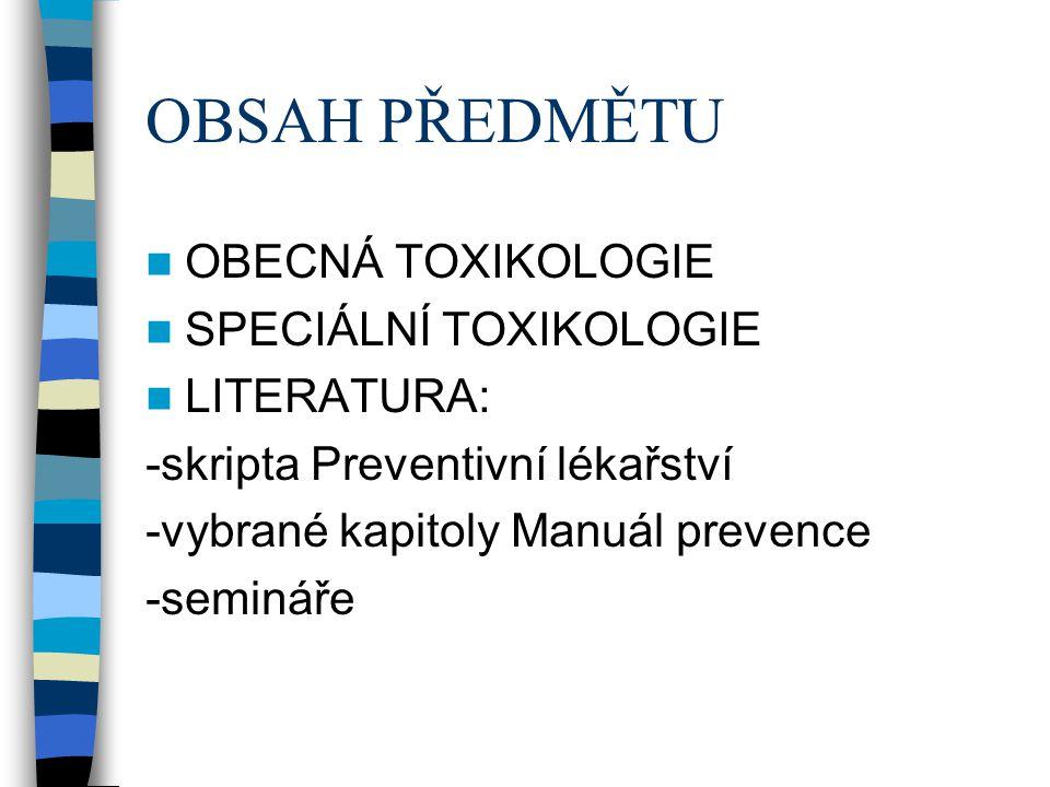 OBSAH PŘEDMĚTU  OBECNÁ TOXIKOLOGIE  SPECIÁLNÍ TOXIKOLOGIE  LITERATURA: -skripta Preventivní lékařství -vybrané kapitoly Manuál prevence -semináře