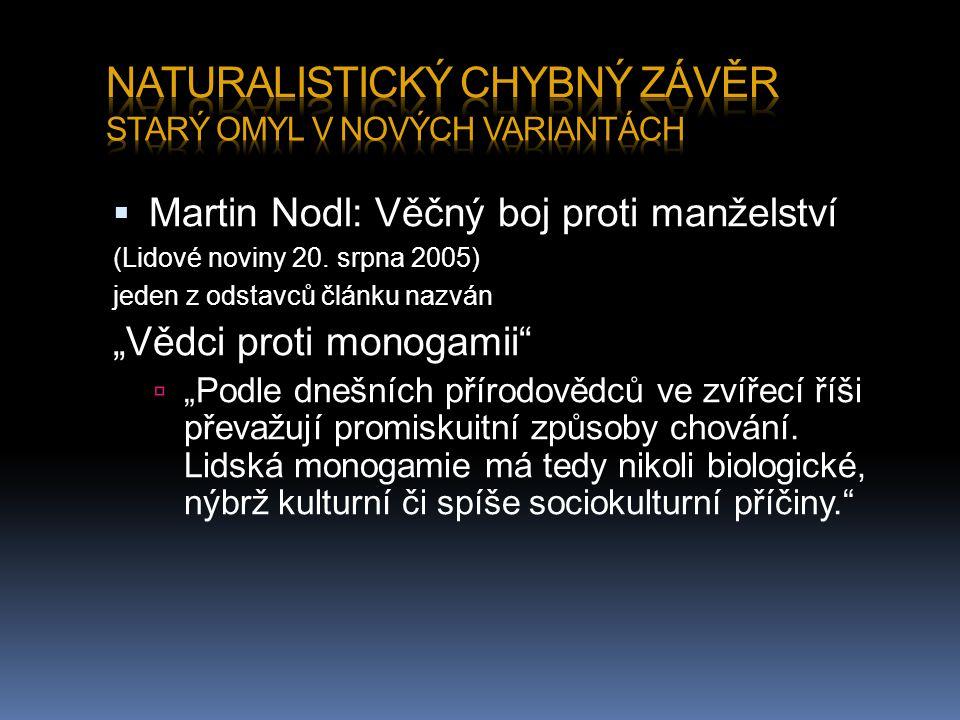 """ Martin Nodl: Věčný boj proti manželství (Lidové noviny 20. srpna 2005) jeden z odstavců článku nazván """"Vědci proti monogamii""""  """"Podle dnešních přír"""