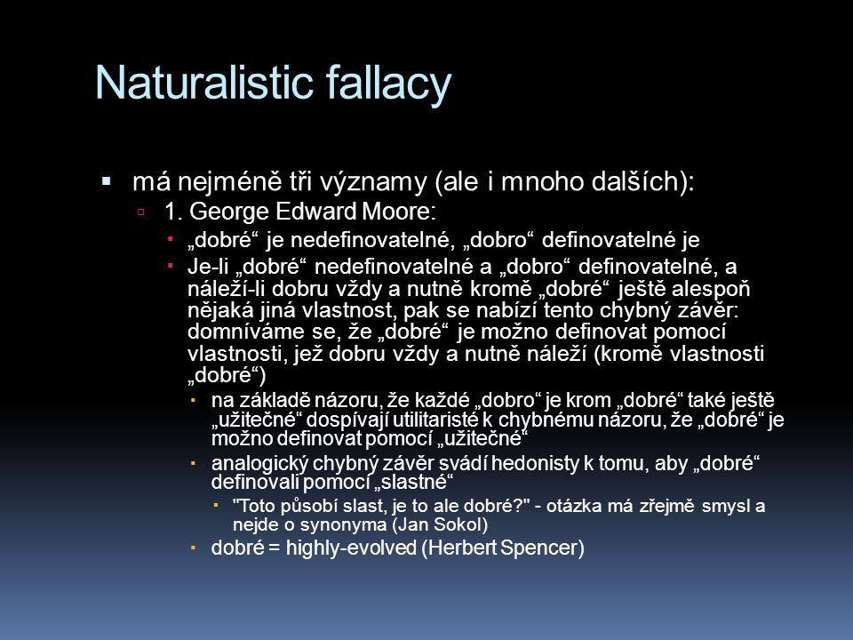 """Naturalistic fallacy  má nejméně tři významy (ale i mnoho dalších):  1. George Edward Moore:  """"dobré"""" je nedefinovatelné, """"dobro"""" definovatelné je"""