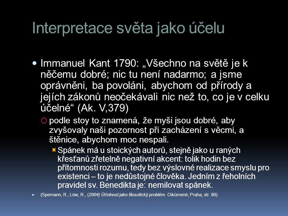"""Interpretace světa jako účelu  Immanuel Kant 1790: """"Všechno na světě je k něčemu dobré; nic tu není nadarmo; a jsme oprávněni, ba povoláni, abychom o"""
