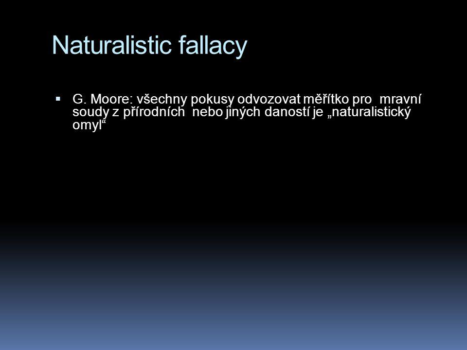 """Závěr  Ovšem i kdybychom v přírodě nalezli druh, který by se choval zvláště """"morálně či """"nemorálně pořád by to nebyl důvod k nápodobě…  …copak v přírodě je něco tak posvátného (či božského), že bychom ji měli kopírovat, ať již by se chovala jakkoli."""